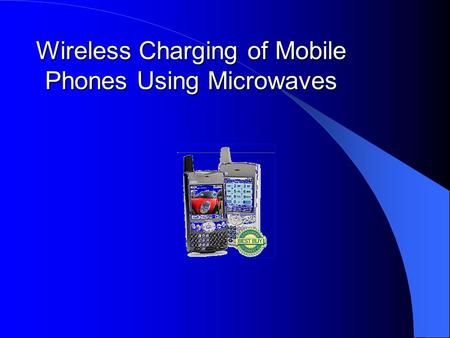 Wireless Charging of Mobile Phones Using Microwaves.