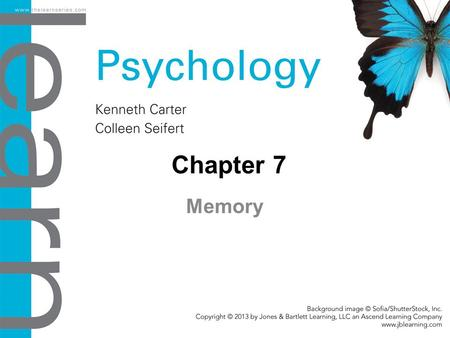 Chapter 7 Memory. Objectives 7.1 Overview: What Is Memory? Explain how human memory differs from an objective video recording of events. 7.2 Constructing.