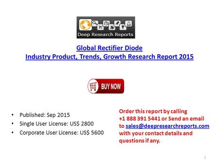 Global Rectifier Diode Industry Product, Trends, Growth Research Report 2015 Published: Sep 2015 Single User License: US$ 2800 Corporate User License:
