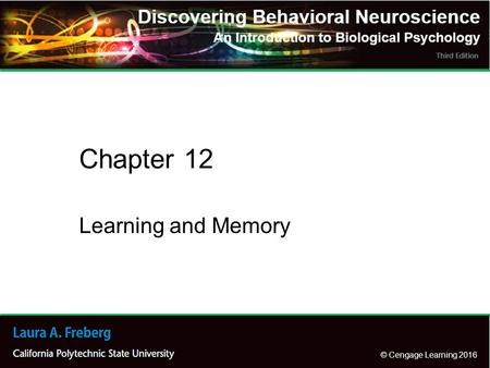 © Cengage Learning 2016 Learning and Memory Chapter 12.