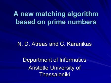 A new matching algorithm based on prime numbers N. D. Atreas and C. Karanikas Department of Informatics Aristotle University of Thessaloniki.