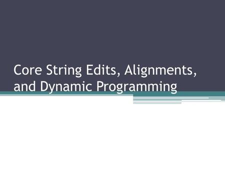 Core String Edits, Alignments, and Dynamic Programming.