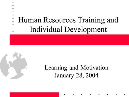 Human Resources Training and Individual Development Learning and Motivation January 28, 2004.