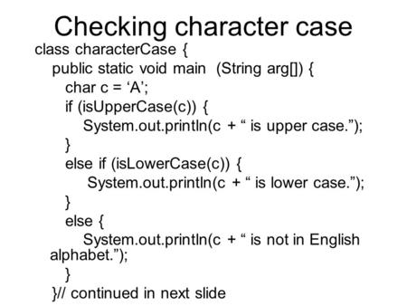"Checking character case class characterCase { public static void main (String arg[]) { char c = 'A'; if (isUpperCase(c)) { System.out.println(c + "" is."