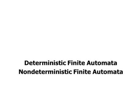 Deterministic Finite Automata Nondeterministic Finite Automata.