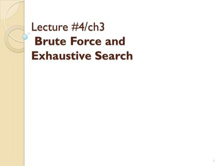 Ch3 /Lecture #4 Brute Force and Exhaustive Search 1.