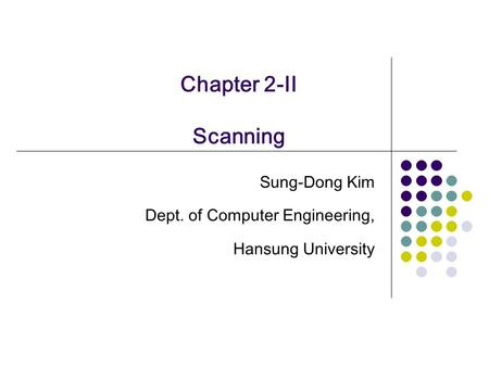 Chapter 2-II Scanning Sung-Dong Kim Dept. of Computer Engineering, Hansung University.
