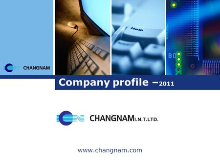 Company profile – 2011 www.changnam.com. Contents www.changnam.com Group companies Gr. Field Activities Gr. Established & Employee Gr. Suppliers CNI History.