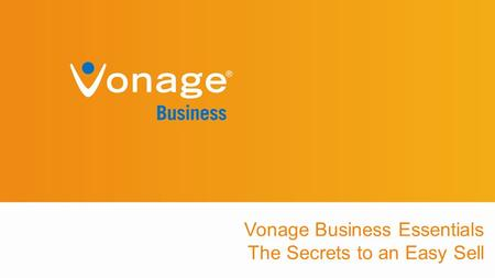 Vonage Business Essentials The Secrets to an Easy Sell.