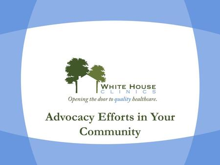 Advocacy Efforts in Your Community. 2 Advocacy Agenda Key Takeaways Why is this Important? Who We Are Advocacy at WHC Future at State Level In Summary.