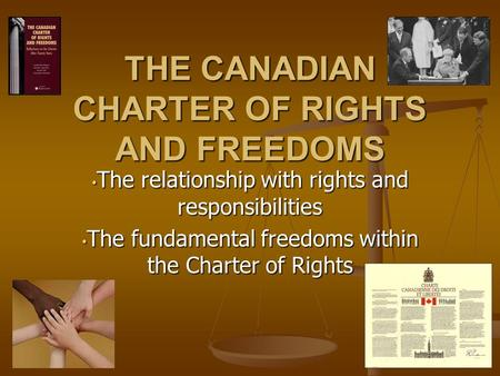 The relationship with rights and responsibilities The relationship with rights and responsibilities The fundamental freedoms within the Charter of Rights.