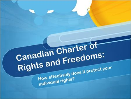 Canadian Charter of Rights and Freedoms: How effectively does it protect your individual rights?