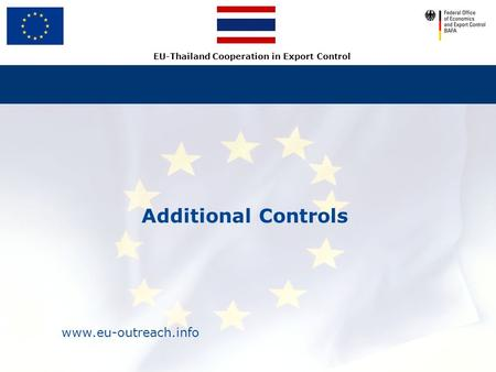 Www.eu-outreach.info EU-Thailand Cooperation in Export Control Additional Controls.