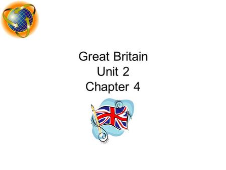 Great Britain Unit 2 Chapter 4. What's up with all the Names? England small geographic area on the largest island Great Britain: Wales, Scotland, & England.