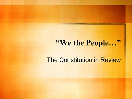 """We the People…"" The Constitution in Review. What is Government? We need government to protect the rights of the people. In America we have a Republican."
