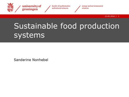 1|23-05-2016 1| faculty of mathematics and natural sciences energy and environmental sciences 23-05-2016 Sustainable food production systems Sanderine.