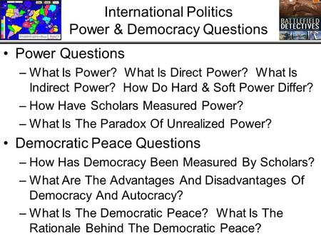 International Politics Power & Democracy Questions Power Questions –What Is Power? What Is Direct Power? What Is Indirect Power? How Do Hard & Soft Power.