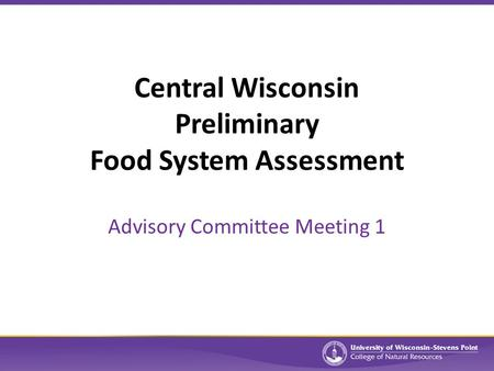 Central Wisconsin Preliminary Food System Assessment Advisory Committee Meeting 1.