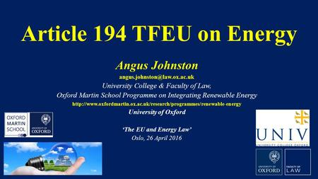 Article 194 TFEU on Energy Angus Johnston University College & Faculty of Law, Oxford Martin School Programme on Integrating.