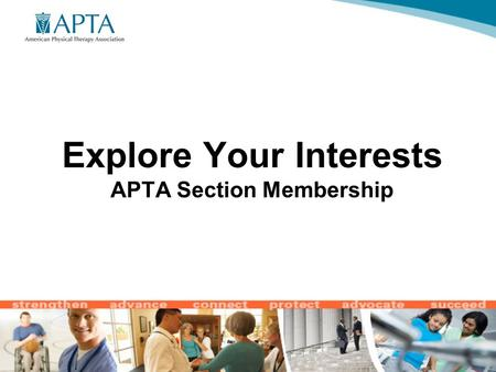 Explore Your Interests APTA Section Membership. Benefits of Section Membership Networking and Communities Publications Certification Resources Leadership.