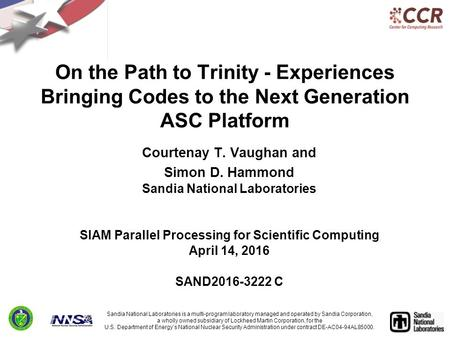 On the Path to Trinity - Experiences Bringing Codes to the Next Generation ASC Platform Courtenay T. Vaughan and Simon D. Hammond Sandia National Laboratories.
