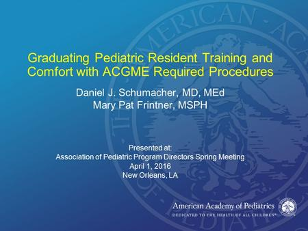 Daniel J. Schumacher, MD, MEd Mary Pat Frintner, MSPH Presented at: Association of Pediatric Program Directors Spring Meeting April 1, 2016 New Orleans,