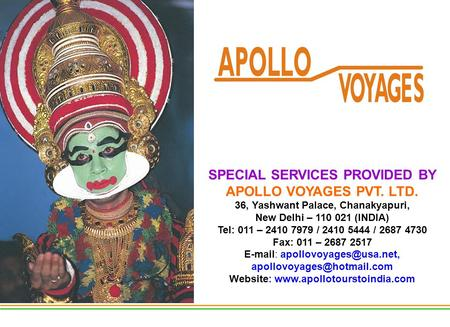 SPECIAL SERVICES PROVIDED BY APOLLO VOYAGES PVT. LTD. 36, Yashwant Palace, Chanakyapuri, New Delhi – 110 021 (INDIA) Tel: 011 – 2410 7979 / 2410 5444 /