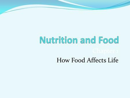 Chapter 1 How Food Affects Life. The History of Food Early people ate food raw. At some point discovered cooked food taste better and learned how to control.