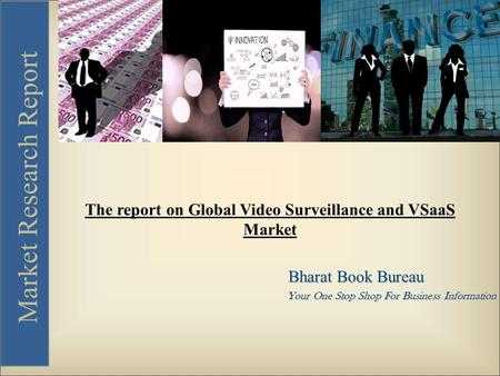Bharat Book Bureau Your One Stop Shop For Business Information Market Research Report The report on Global Video Surveillance and VSaaS Market.