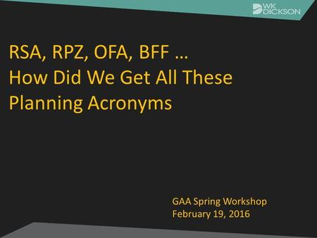 RSA, RPZ, OFA, BFF … How Did We Get All These Planning Acronyms GAA Spring Workshop February 19, 2016.