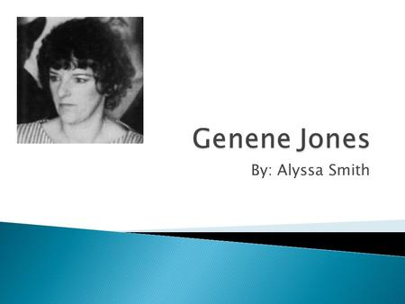 Genene Jones By: Alyssa Smith.