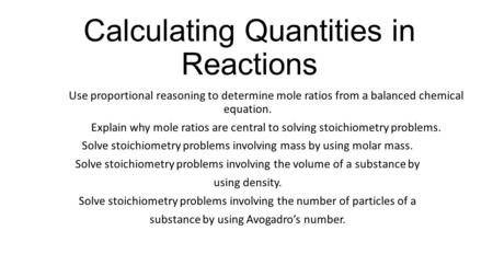 Calculating Quantities in Reactions Use proportional reasoning to determine mole ratios from a balanced chemical equation. Explain why mole ratios are.