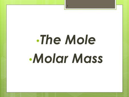 The Mole Molar Mass 1. Units you already know… 1 trio of singers= 1 pair socks= 1 dozen donuts= 1 gross of pencils= 2 3 singers 2 socks 12 donuts 144.