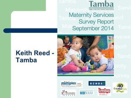 Keith Reed - Tamba. About The Report Completed - Between August 2013 and February 2014 Responses – 3,728 responses from 6 countries Questions – Birth.