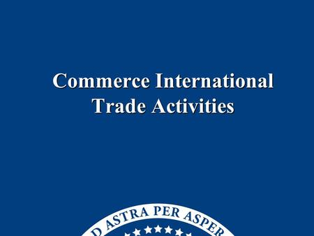 Commerce International Trade Activities Commerce International Trade Activities.