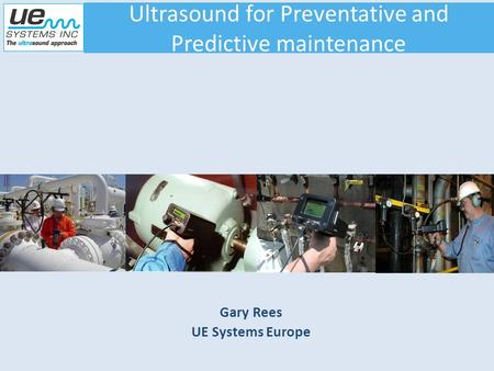 Gary Rees UE Systems Europe Ultrasound for Preventative and Predictive maintenance.