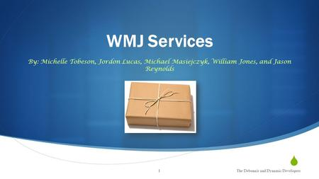  WMJ Services By: Michelle Tobeson, Jordon Lucas, Michael Masiejczyk, William Jones, and Jason Reynolds The Debonair and Dynamic Developers1.