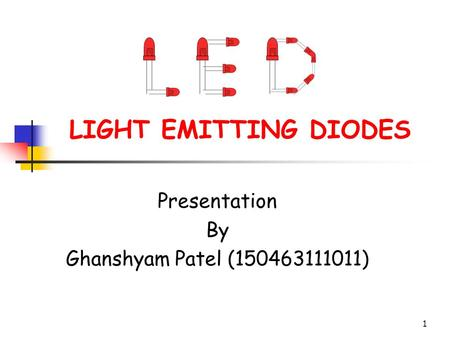 1 LIGHT EMITTING DIODES Presentation By Ghanshyam Patel (150463111011)