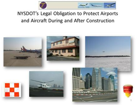 NYSDOT's Legal Obligation to Protect Airports and Aircraft During and After Construction 1.
