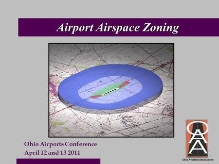 Ohio Aviation Association Airport Airspace Zoning Ohio Airports Conference April 12 and 13 2011.