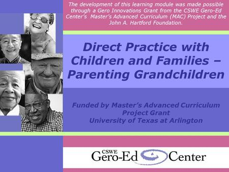 Direct Practice with Children and Families – Parenting Grandchildren Funded by Master's Advanced Curriculum Project Grant University of Texas at Arlington.