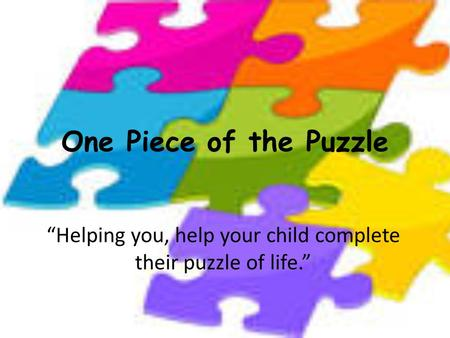 "One Piece of the Puzzle ""Helping you, help your child complete their puzzle of life."""