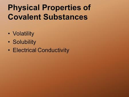 Physical Properties of Covalent Substances Volatility Solubility Electrical Conductivity.