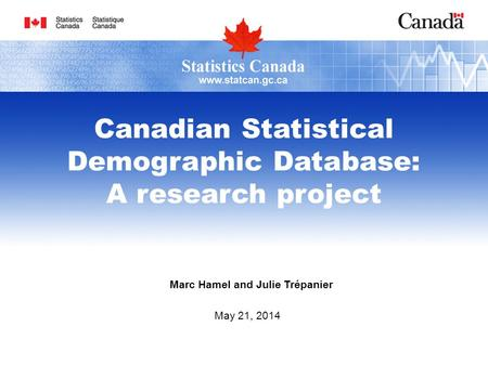 Marc Hamel and Julie Trépanier May 21, 2014 Canadian Statistical Demographic Database: A research project.
