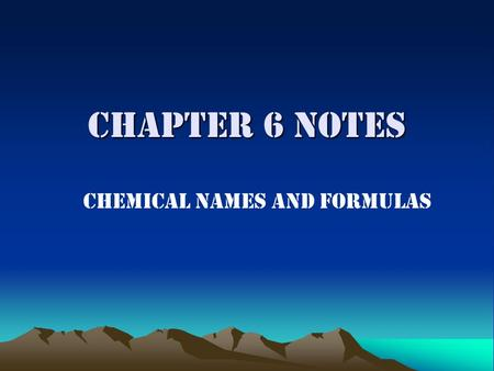 Chapter 6 Notes Chemical Names and Formulas. Elements Element – the smallest indivisible unit of matter. Elements are made of just one type of atom. Monatomic.