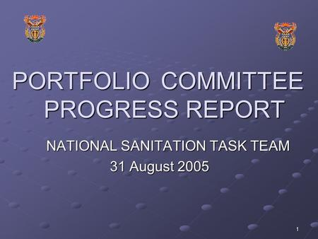 1 PORTFOLIO COMMITTEE PROGRESS REPORT NATIONAL SANITATION TASK TEAM 31 August 2005.