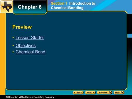 © Houghton Mifflin Harcourt Publishing Company Preview Lesson Starter Objectives Chemical <strong>Bond</strong> Chapter 6 Section 1 Introduction to Chemical <strong>Bonding</strong>.