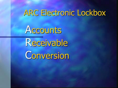 A ccounts R eceivable C onversion ARC Electronic Lockbox.