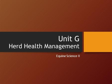 Unit G Herd Health Management Equine Science II. Objective 17.02 Explain major equine diseases and their treatment.