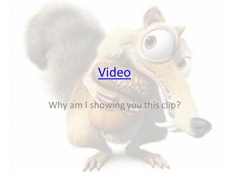Video Why am I showing you this clip?. What do you think today's lesson is all about?
